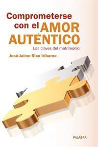 Libro de la semana... Comprometerse con el amor auténtico, José-Jaime Rico Iribarne 1