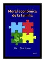 Libro de la semana... Moral económica de la familia, Mario Pérez Luque 1