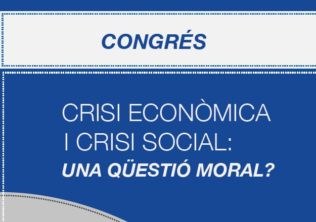 """Congreso abierto a la ciudadanía """"Crisi Econòmica i Crisi Social: una qüestió moral?"""" 1"""