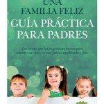 cubierta_Una familia feliz. Guía práctica para padres_16mm_200